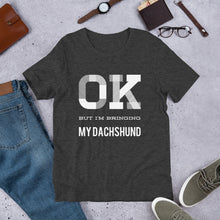 Load image into Gallery viewer, OK But I'm Bringing My Dachshund Short-Sleeve Unisex T-Shirt-t-shirt-PureDesignTees