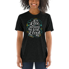 Load image into Gallery viewer, We Love Because He First Loved Us Tri-blend Short sleeve t-shirt-tri-blend t-shirt-PureDesignTees