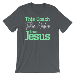 This Coach Takes Orders from Jesus Short-Sleeve Unisex T-Shirt,  - PureDesignTees