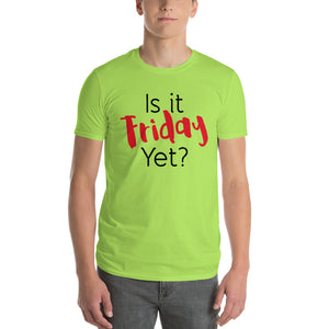 Is it Friday Yet? Short-Sleeve T-Shirt-T-Shirt-PureDesignTees