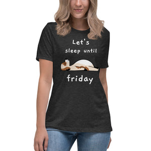 Let's Sleep Until Friday Women's Relaxed T-Shirt-women's relaxed t-shirt-PureDesignTees
