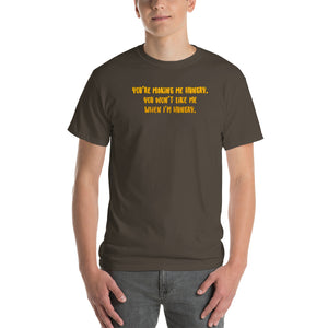 You're Making Me Hungry. You Won't Like Me When I'm Hungry Short-Sleeve T-Shirt-t-shirt-PureDesignTees