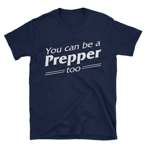 You Can Be a Prepper Too Unisex T-Shirt-T-Shirt-PureDesignTees