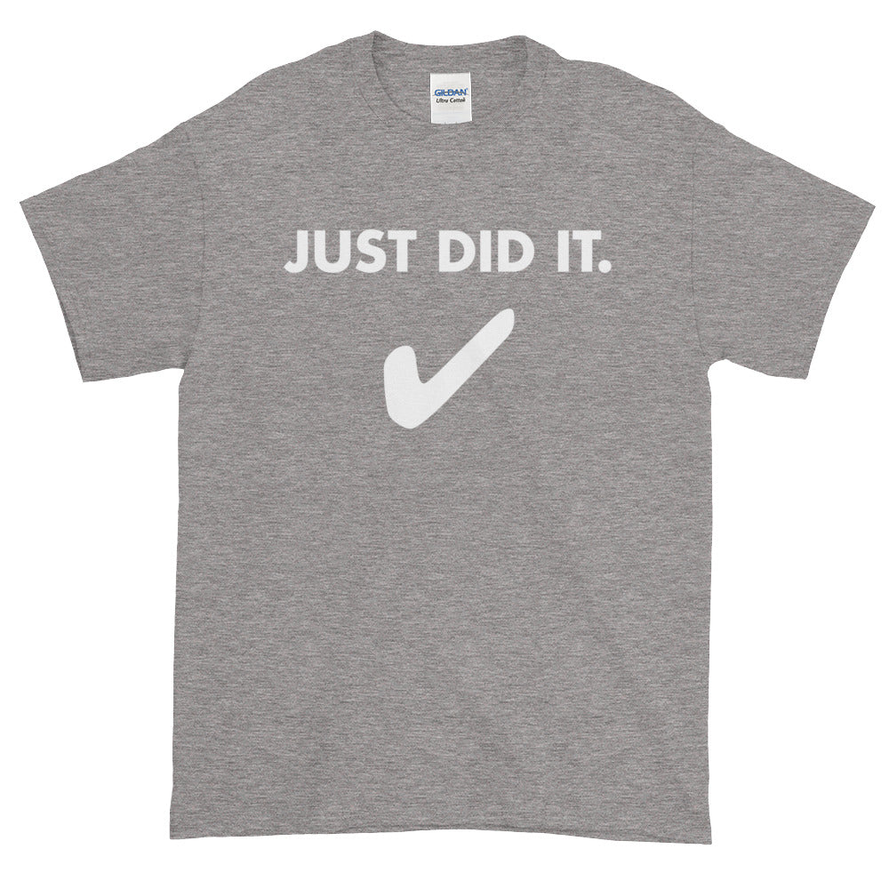 Just did it. Short-Sleeve T-Shirt - PureDesignTees