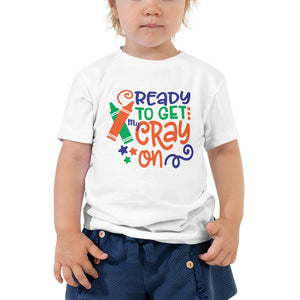 Ready to Get My Cray On Toddler Short Sleeve Tee-Toddler T-shirt-PureDesignTees