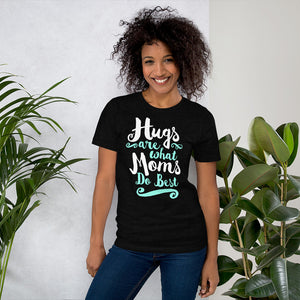 Hugs are What Moms Do Best Unisex Short Sleeve Jersey T-Shirt with Tear Away Label