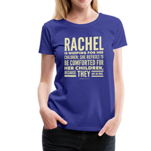 Load image into Gallery viewer, Rachel is Weeping for Her Children Women's Premium T-Shirt-Women's Premium T-Shirt-PureDesignTees