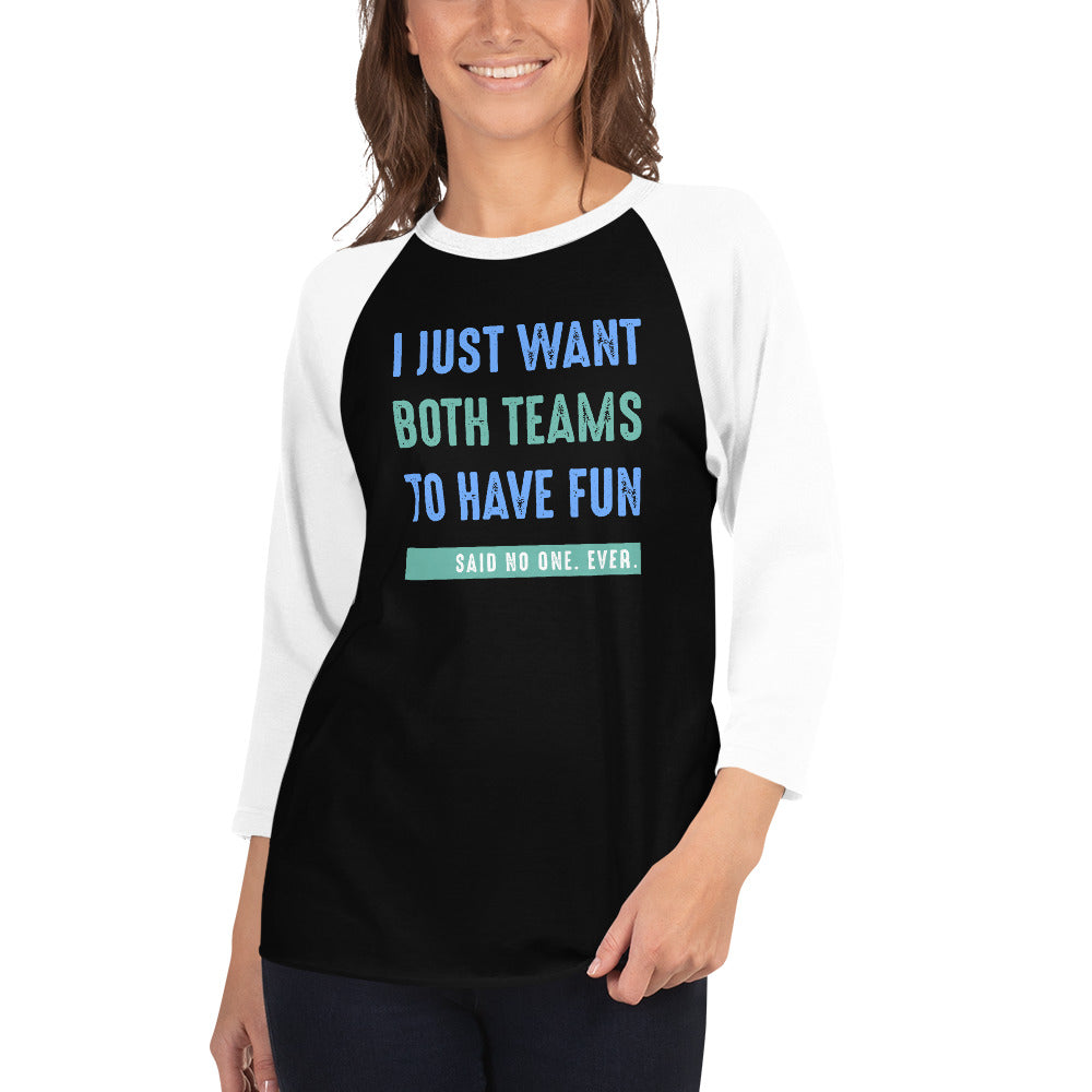 I Just Want Both Teams To Have Fun Said No One. Ever. 3/4 sleeve raglan shirt-Raglan T-shirt-PureDesignTees