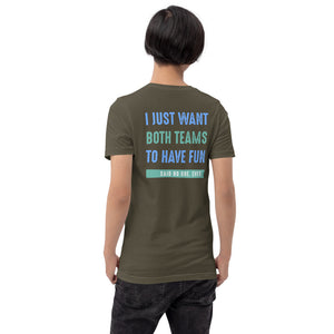 I Just Want Both Teams To Have Fun Said No One. Ever. Short-Sleeve Unisex T-Shirt-Unisex T-Shirt-PureDesignTees