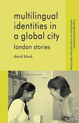 Multilingual Identities in a Global City : London Stories