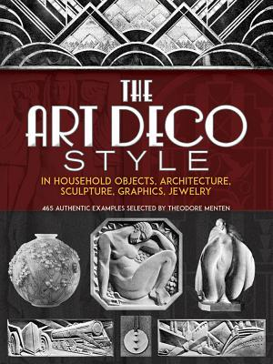 The Art Deco Style : In Household Objects, Architecture, Sculpture, Graphics, Jewelry