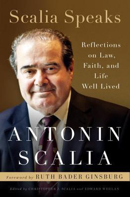 Scalia Speaks : Reflections on Law, Faith, and Life Well Lived