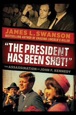 """the President Has Been Shot!"" the Assassination of John F. Kennedy"