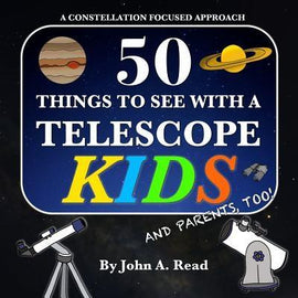 50 Things to See with a Telescope - Kids : A Constellation Focused Approach