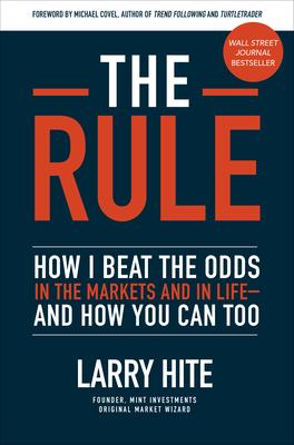 The Rule : How I Beat the Odds in the Markets and in Life--And How You Can Too