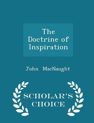 The Doctrine of Inspiration - Scholar's Choice Edition