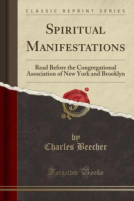 Spiritual Manifestations : Read Before the Congregational Association of New York and Brooklyn (Classic Reprint)