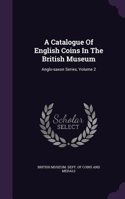 A Catalogue of English Coins in the British Museum : Anglo-Saxon Series, Volume 2