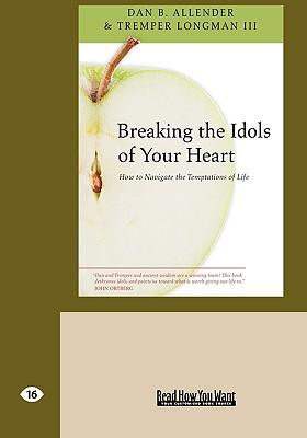 Breaking the Idols of Your Heart : How to Navigate the Temptations of Life (Easyread Large Edition)