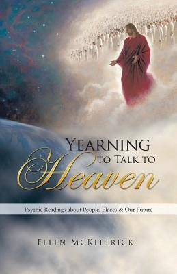 Yearning to Talk to Heaven : Psychic Readings about People, Places & Our Future