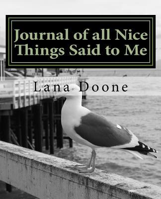 Journal of All Nice Things Said to Me : Take Back Control of Your Life with Kindness