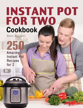 Instant Pot for Two Cookbook : 250 Amazing Instant Pot Recipes for 2