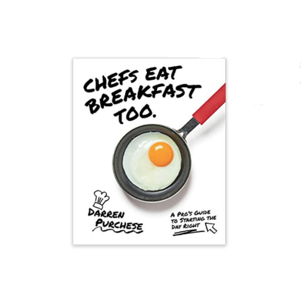 Chefs Eat Breakfast Too: A Pro's Guide to Starting The Day Right