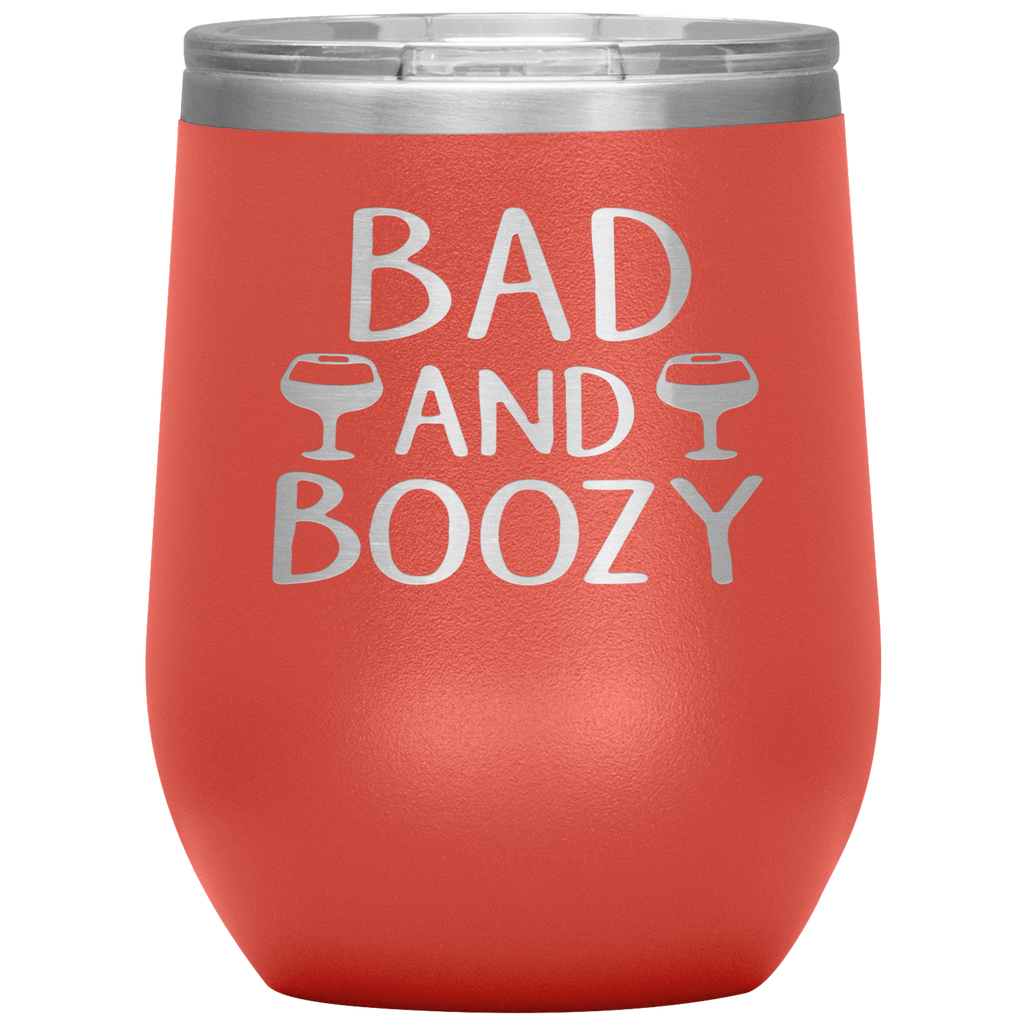 BAD AND BOOZY - 12oz. WINE Tumbler