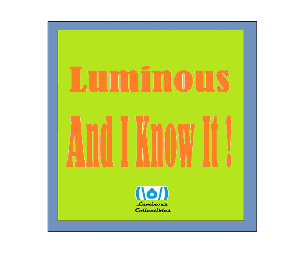 Luminous And I Know It!