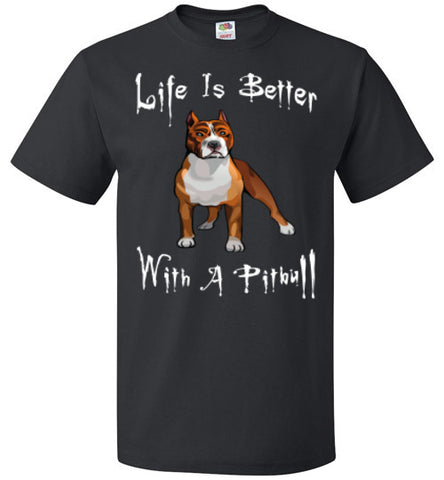 Life Is Better With A Pitbull - Unisex