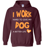 I Work Hard To Give My Dog A Better Life - Hoodie