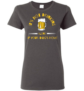 It's Not Drinking Alone - Beer - Ladies Cut