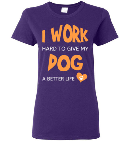 I Work Hard To Give My Dog A Better Life - Ladies Cut - Tail Threads
