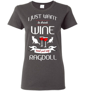 I Just Want to Drink Wine & Pet My Ragdoll - Ladies Cut