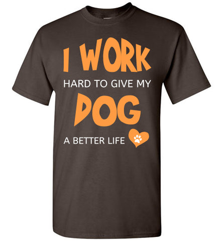 I Work Hard To Give My Dog A Better Life - Unisex - Tail Threads