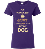 I Just Wanna Sip Coffee & Pet My Dog - Ladies Cut