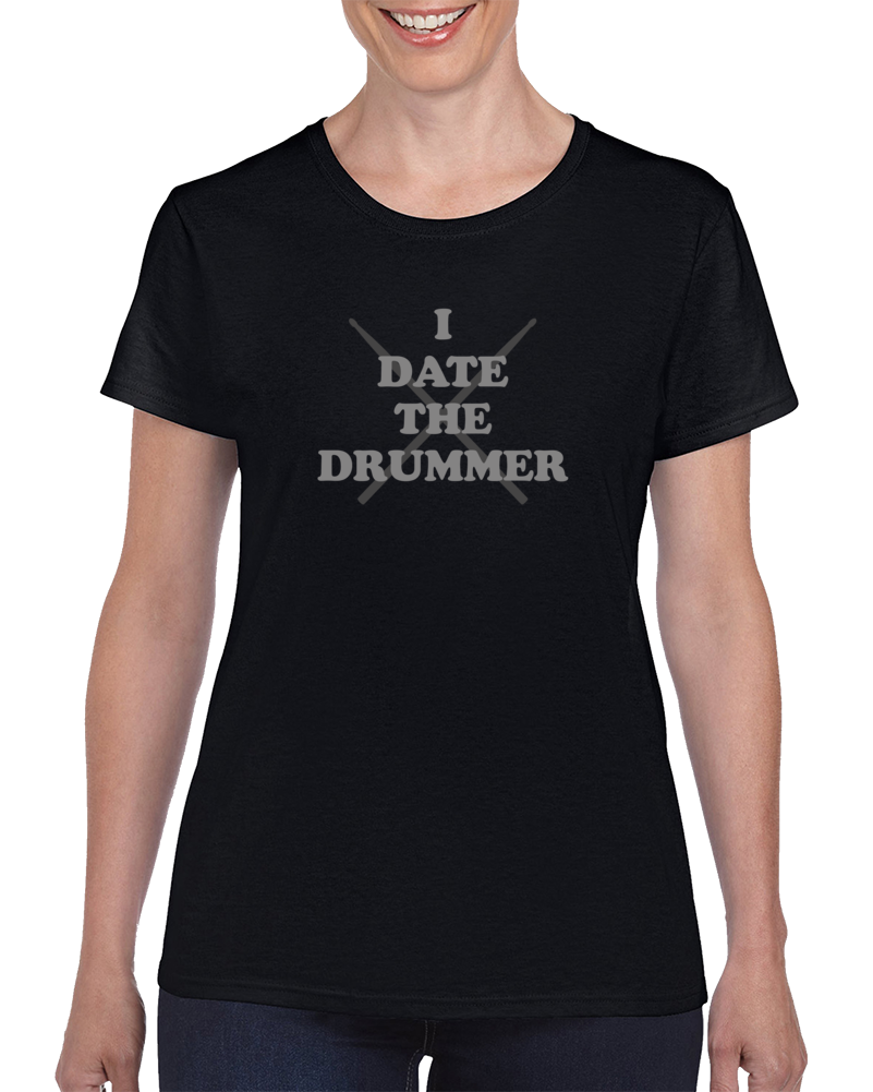 I Date The Drummer T Shirt