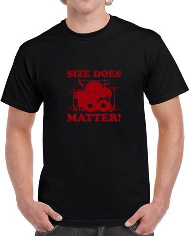 Size Does Matter! Drums T Shirt
