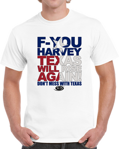 F - You Harvey /texas Will Rise Again! Don't Mess With Texas T Shirt