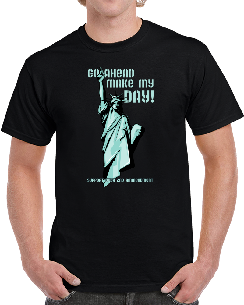 Go Ahead And Make My Day / Statue Of Liberty  T Shirt