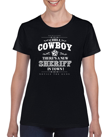 Chill Cowboy! There Is A New Sheriff In Town T Shirt