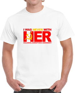 I Was Never With Her T Shirt