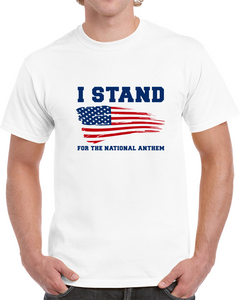 I Stand For The National Anthem Flag T Shirt