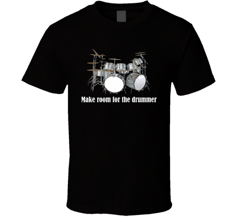 Make Room For The Drummer T Shirt