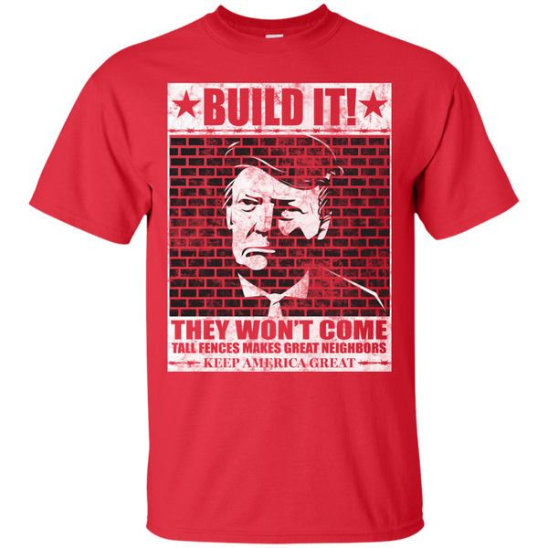 Donald Trump Build It! They Won't Come T-Shirt