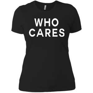 Who Cares / NL3900 Next Level Ladies' Boyfriend T-Shirt