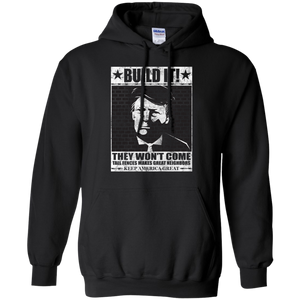 Donald Trump Build It! They Won't Come Hoodie