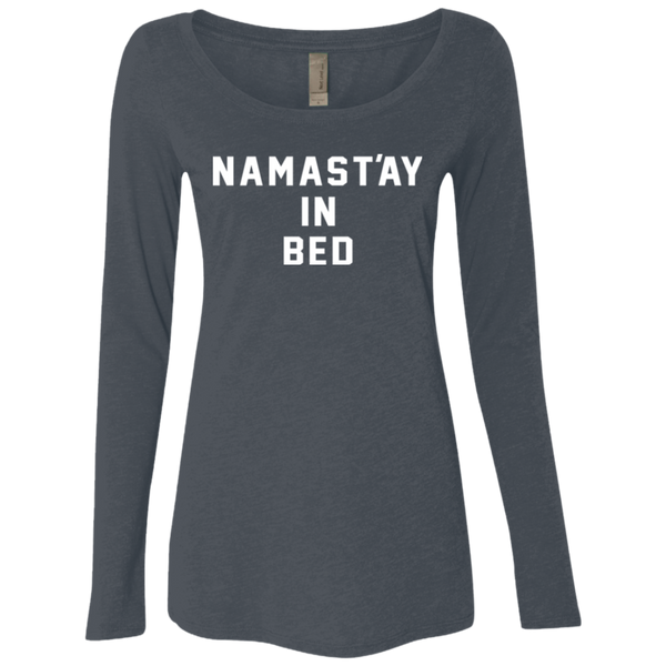Namast'ay in Bed / NL6731 Next Level Ladies' Triblend LS Scoop