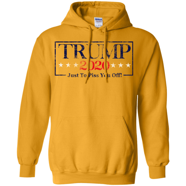 Trump 2020 Just To Piss You Off Hoodie