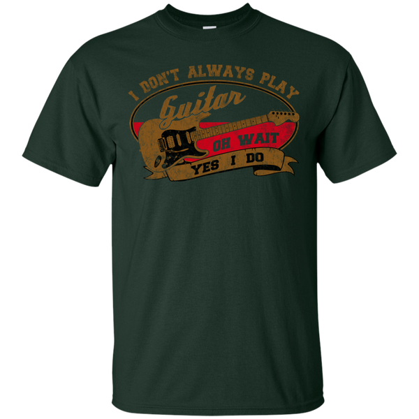 I Don't Always Play Guitar. Oh Wait, Yes I Do T-Shirt